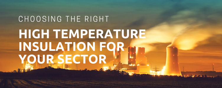 Choosing the Right High Temperature Insulation for Your Sector