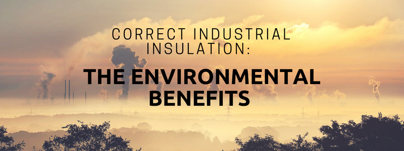 Correct Industrial Insulation: The Environmental Benefits