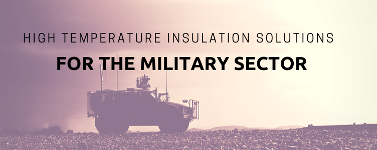 High Temperature Insulation Solutions for the Military Sector
