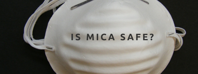 Is Mica Safe?