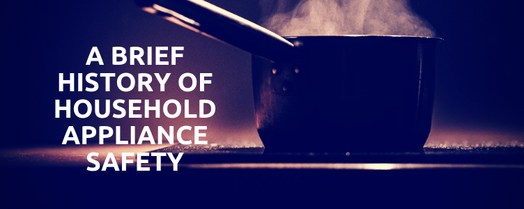 A Brief History of Household Appliance Safety