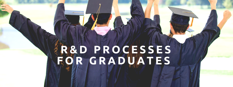 R&D Processes for Graduates