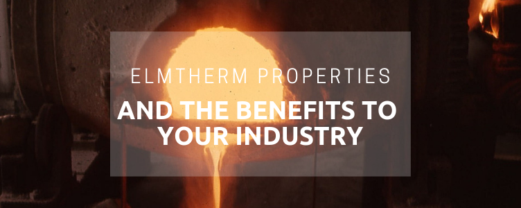 Elmtherm Properties and the Benefits to Your Industry