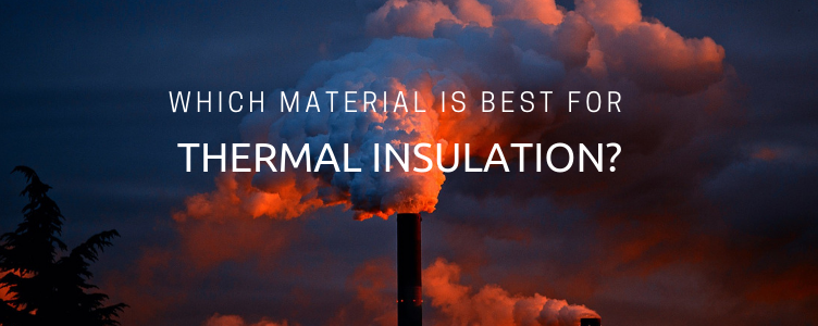 Which Material is Best for Thermal Insulation?