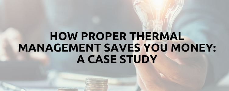 How Proper Thermal Management Saves You Money: A Case Study