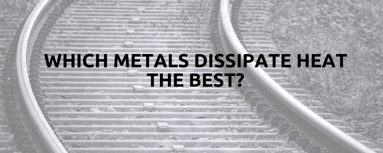 Which Metals Dissipate Heat the Best