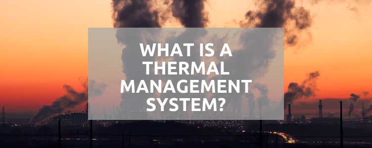 What Is A Thermal Management System?