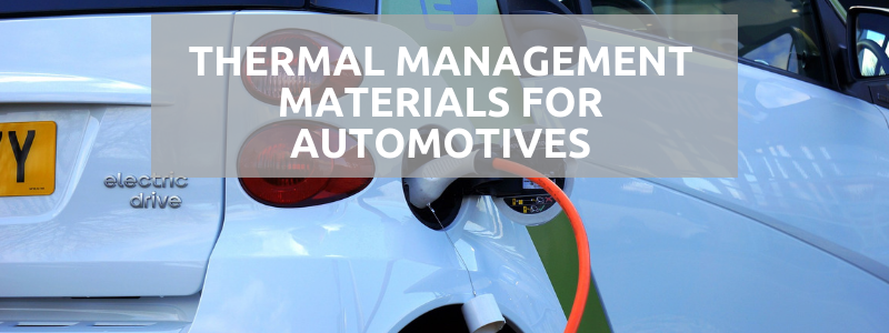 Thermal Management Materials For Automotives