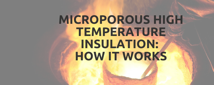 Microporous High Temperature Insulation: How it Works