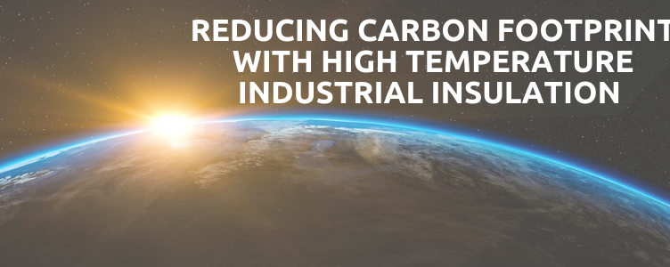 Reducing Carbon Footprint with High Temperature Industrial Insulation