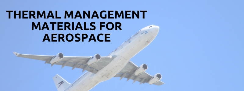Thermal Management Materials for Aerospace