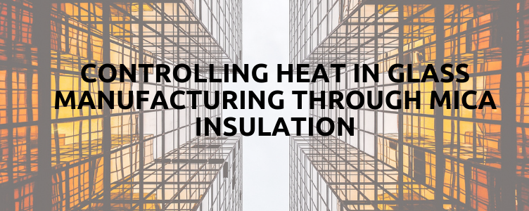 Controlling Heat In Glass Manufacturing Through Mica Insulation