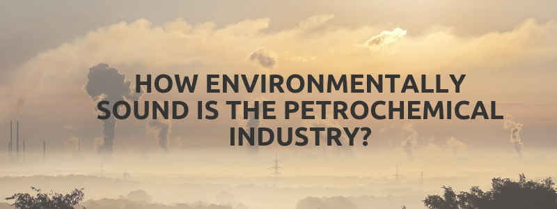 How Environmentally Sound is the Petrochemical Industry?