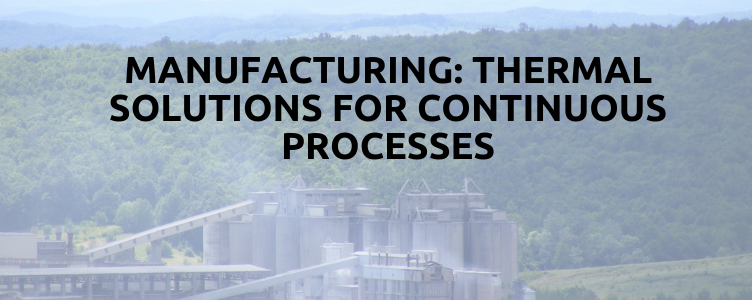 Manufacturing: Thermal Solutions for Continuous Processes