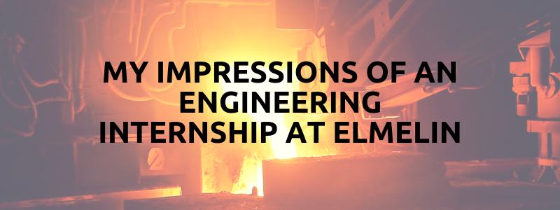 My Impression Of An Engineering Internship At Elmelin