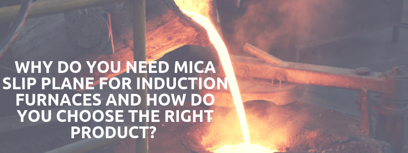 Why Do You Need Mica Slip Plane For Induction Furnaces And How Do You Choose The Right Product?