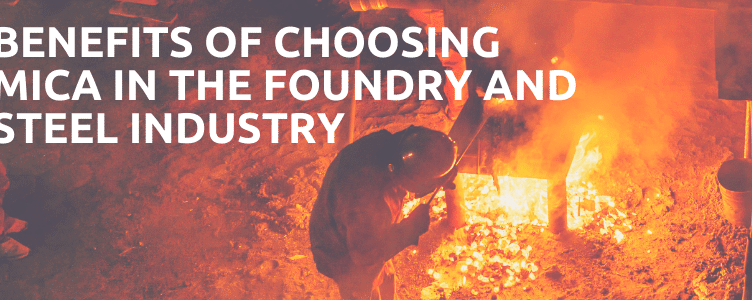 Benefits Of Choosing Mica Insulation In The Foundry & Steel Industry