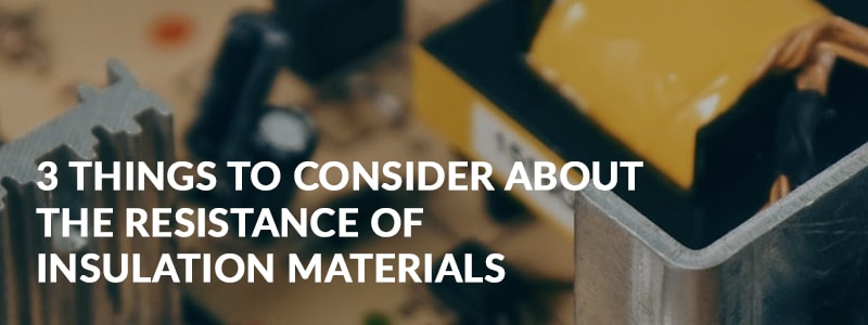 3 things to consider about the resistance of insulation materials