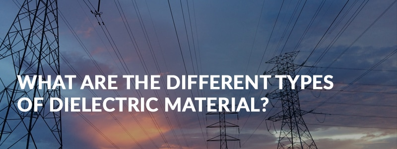What are the types of dielectric material?