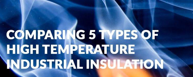 Comparing 5 types of high temperature industrial insulation materials