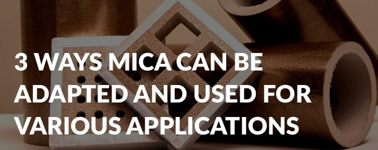 3 ways mica can be adapted and used for various applications