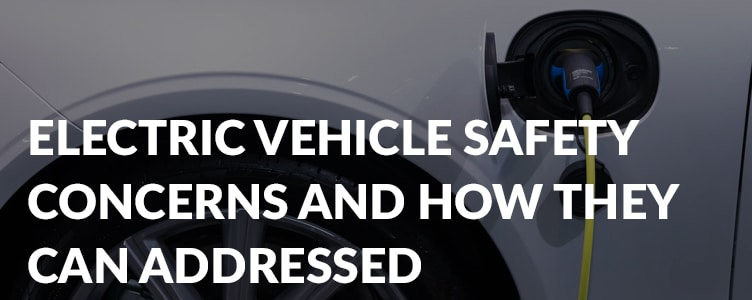 Electric vehicle safety concerns and how they can be addressed