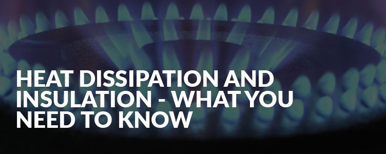 Heat dissipation and insulation – what you need to know