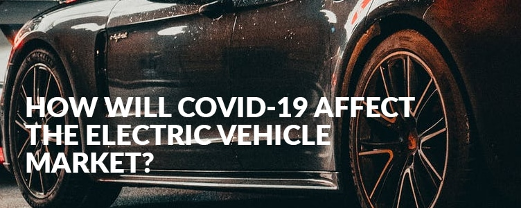 How will COVID affect the electric vehicle market?